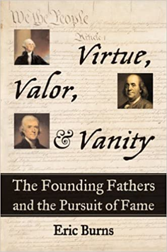 Virtue, Valor, and Vanity: The Founding Fathers and the Pursuit of Fame